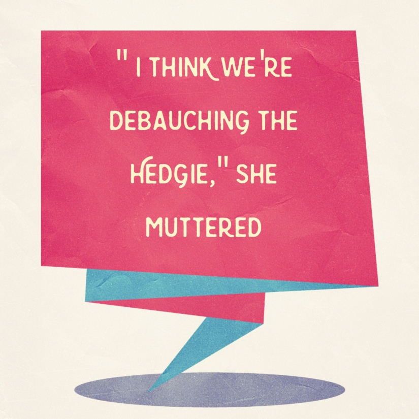 """Quote image that says """"I think we're debauching the hedgie,"""" she muttered."""